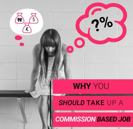 5 Reasons to Take-up a Commission-Based Job5 Reasons to Take-up a Commission-Based Job