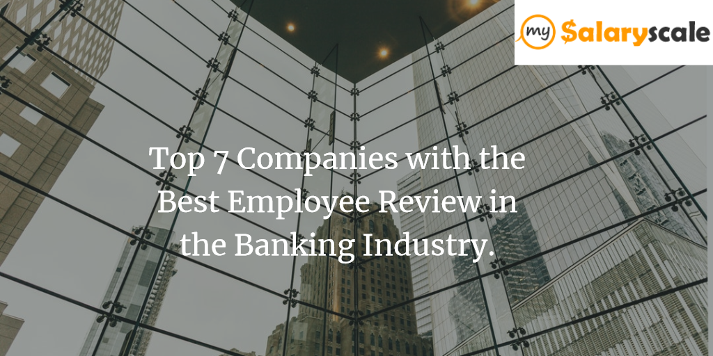 Top 7 Companies with the Best Employee Review in the Banking Industry