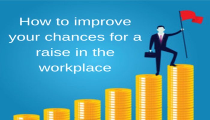 How to improve your chances for a raise in the workplace
